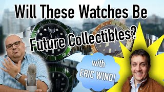 Watches That Will Go Up In Value - Future Collectibles with Eric Wind