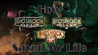 How Bioshock, Bioshock 2, and Bioshock Infinite Helped Save My Life | How Bioshock Changed My Life!