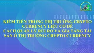 Kiếm tiền trong thị trường Crypto Currency dễ hay khó và cách quản lý rủi ro trong thị trường.