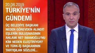 Belediyelere yeni operasyonlar olacak mı? - Türkiye'nin Gündemi 20.08.2019 Salı