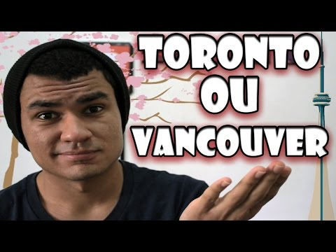 Toronto ou Vancouver - Qual é a melhor?