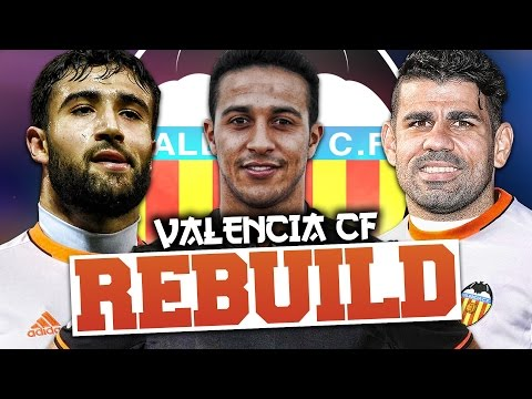 REBUILDING VALENCIA!!! FIFA 17 Career Mode