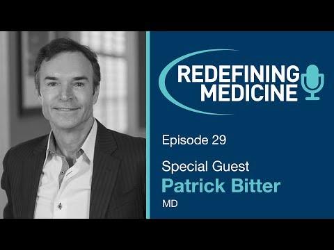 Redefining Medicine with special guest Dr. Patrick Bitter Jr.