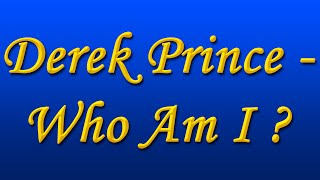 Derek Prince - Who Am I ?