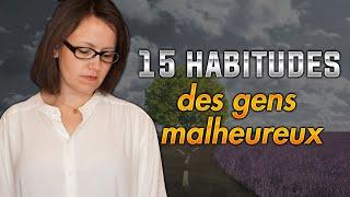 Les 15 habitudes des gens malheureux.