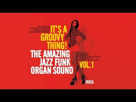 Acid Jazz Funk Best Tracks: It's a Groovy Thing! Vol. 1 - The Amazing Jazz Funk Organ Sound