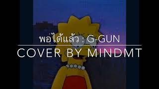 พอได้แล้ว🌙 - G-gun (เพื่อนก็บอกว่าพอได้แล้วแต่ก็ยังไม่ฟัง) [Cover by MindMT]