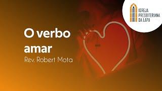 O verbo amar - Rev. Robert Mota