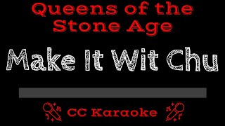 Queens of the Stone Age Make it Wit Chu CC Karaoke Instrumental