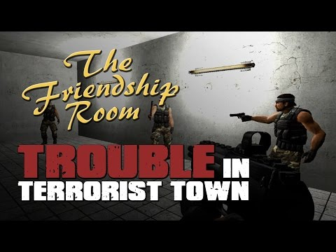 """The Friendship Room""  ::  Trouble in Terrorist Town"