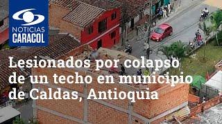 Cinco lesionados por colapso de un techo en el municipio de Caldas, Antioquia