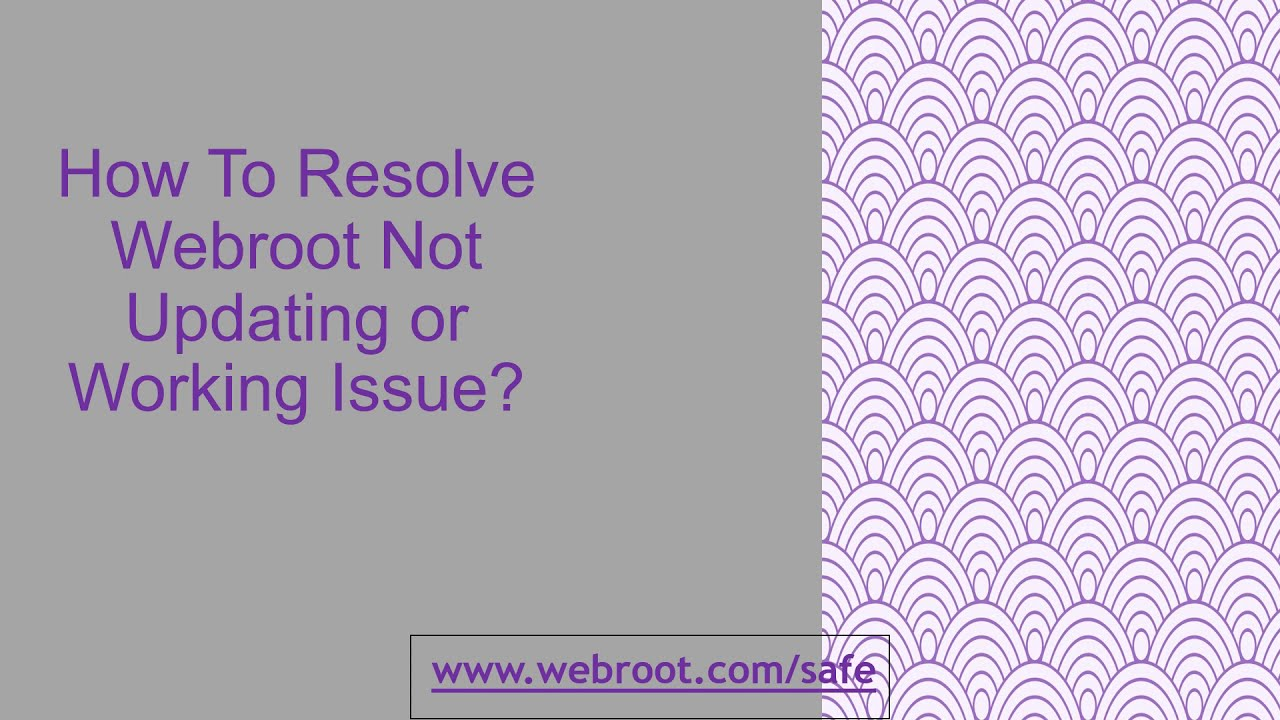 How To Resolve Webroot Not Updating or Working Issue?