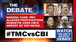 Narada Case: TMC Alleges Post-Election Vendetta Over CBI's Arrest Of Top Netas   The Debate