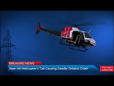 Latest news: Gear hit helicopter's tail causing deadly Ontario crash