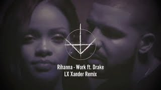 Rihanna - Work ft. Drake (LX Xander Dark Trap Remix) RIHANNA DRAKE TRAP REMIX 2018 2019 | GHOSTCRAFT