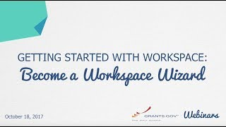 [HD] [WEBINAR -  Oct. 18, 2017] Getting Started with Grants.gov Workspace: Become a Workspace Wizard thumbnail