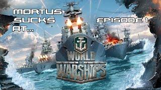Mortus Sucks At: World of Warships [Ep. 1]