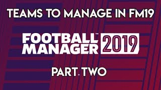 FM19 | TEAMS TO MANAGE ON FOOTBALL MANAGER 2019 | PART TWO | TOP TEN
