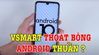 Vsmart đã tự tin thoát khỏi cái bóng Android thuần chưa?