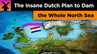 The Insane Dutch Plan to Dam the North Sea