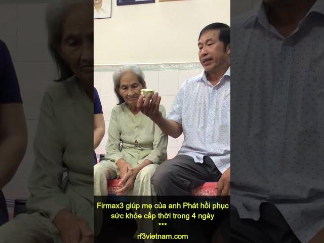 Firmax3 giúp mẹ của anh Phát hồi phục sức khỏe cấp thời trong 4 ngày