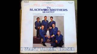 I Want To Get Closer   The Blackwood Brothers Quartet