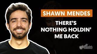 THERE'S NOTHING HOLDIN' ME BACK - Shawn Mendes (aula de violão simplificada)
