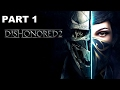 Dishonored 2 Walkthrough Gameplay a long day in dunwall Part 1 no commentary