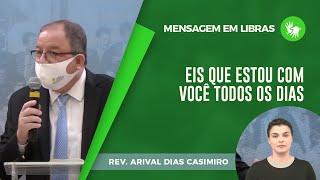Mensagem em Libras | Eis que estou com você todos os dias | Pr Arival Dias Casimiro