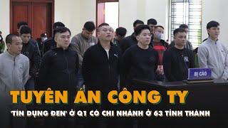 TAND tỉnh Thanh Hóa tuyên án công ty 'tín dụng đen' ở quận 1 có chi nhánh ở 63 tỉnh, thành phố