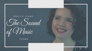 The Sound of Music - Cover by Emily E. Finke