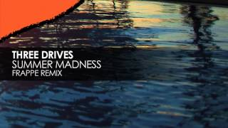 Three Drives - Summer Madness (Frappe Remix)