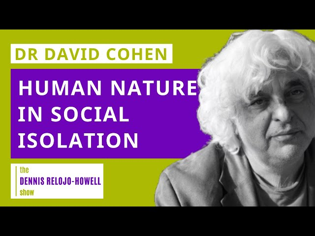 Dr David Cohen: Human Nature in Social Isolation