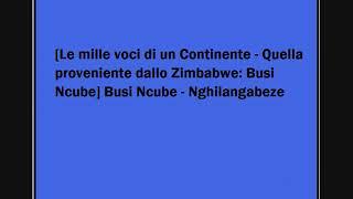 Busi Ncube - Nghilangabeze
