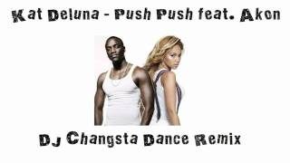 Kat Deluna - Push Push feat. Akon (DJ Changsta Dance Remix)