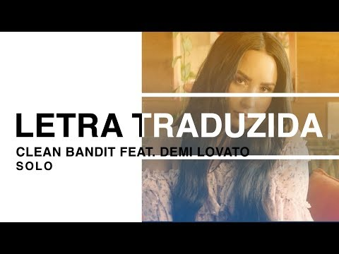 Clean Bandit - Solo Ft. Demi Lovato (Letra Traduzida)