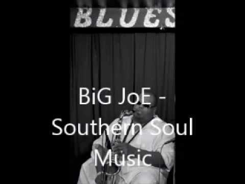 Big Joe - Southern Soul Music