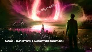 Mako - Our Story (Audiotricz Bootleg) [HQ Free]