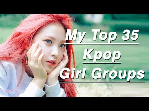 My Top 35 K-pop Girl Groups (2017)