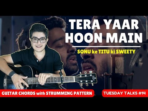 Tera Yaar Hoon Main   Sonu ke Titu ki Sweety   Arijit Singh   Guitar Tutorial   By Varun Lilani