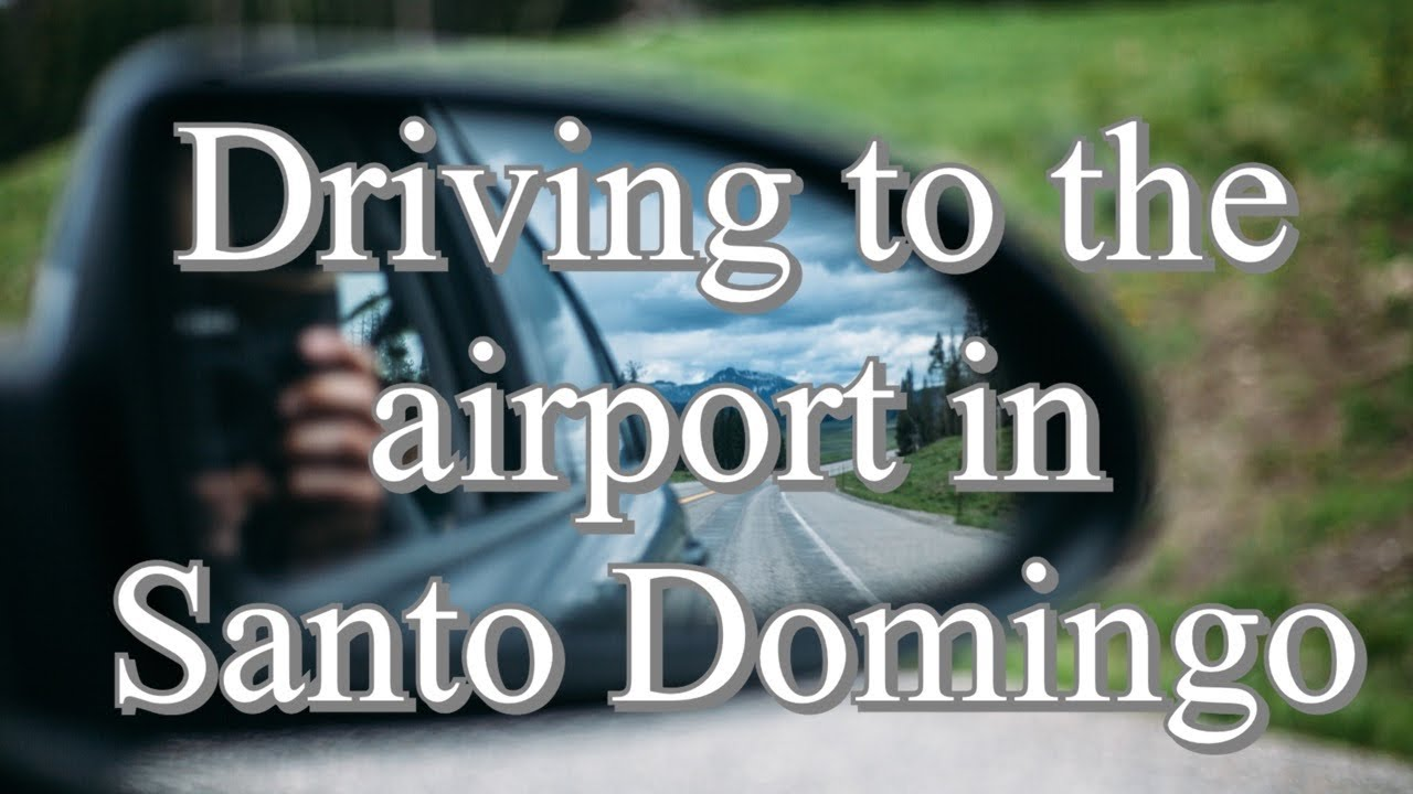 Drive to Santo Domingo Airport | Expats Dominican Republic | Retirement Relocation