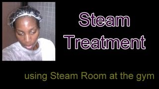 147 * How to Steam your Natural Hair in the Steam Room