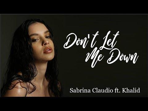 Lyrics: Sabrina Claudio - Don't Let Me Down ft. Khalid
