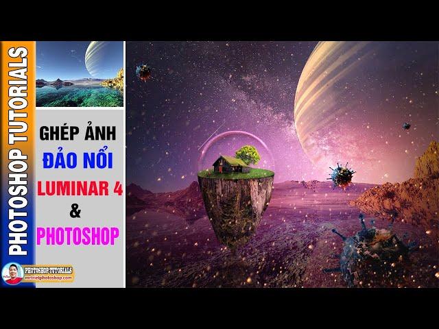 Ghép Ảnh Đảo Nổi Luminar 4 và Photoshop 🔴 MrTriet Photoshop Tutorials