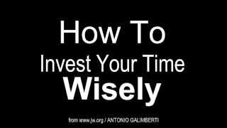 How To Invest Your Time Wisely