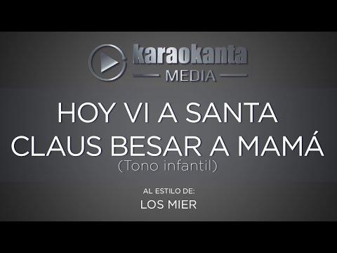 Karaokanta - Los Mier - Hoy vi a Santa Claus Besar a Mamá - (Tono Infantil)