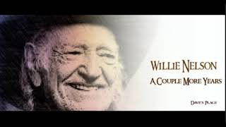 WILLIE NELSON ~ A Couple More Years