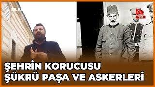Şehrin Koruyucusu Şükrü Paşa ve Askerleri