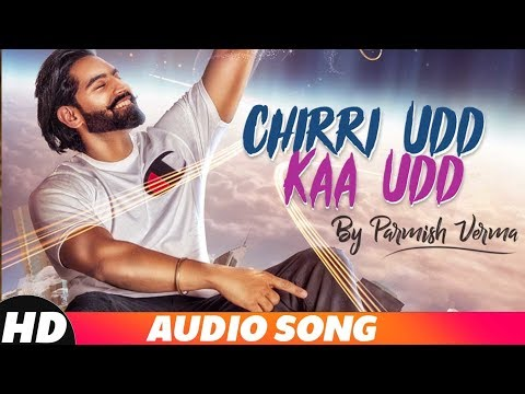 Chirri Udd Kaa Udd | Full Audio Song | Parmish Verma| New Punjabi Song 2018 | Speed Records