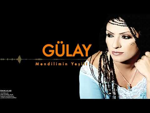 Gülay - Mendilimin Yeşili [ Damlalar © 2000 Kalan Müzik ]